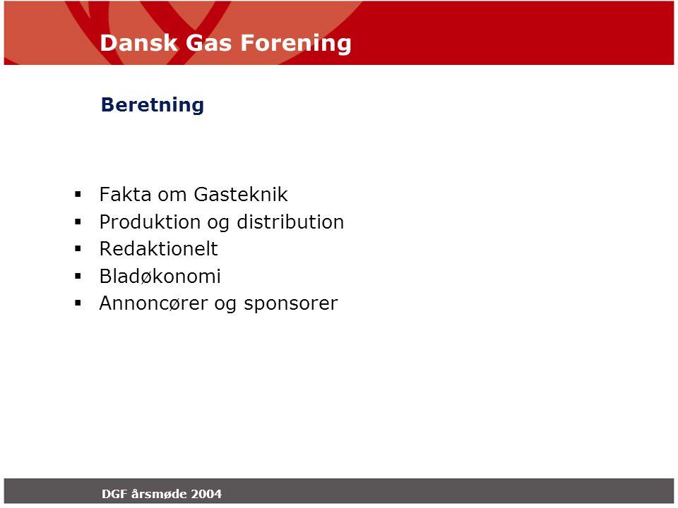Dansk Gas Forening DGF årsmøde 2004 Beretning  Fakta om Gasteknik  Produktion og distribution  Redaktionelt  Bladøkonomi  Annoncører og sponsorer