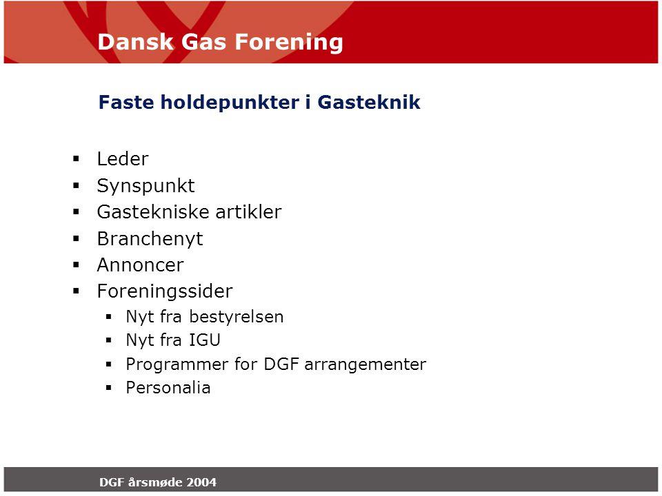 Dansk Gas Forening DGF årsmøde 2004 Faste holdepunkter i Gasteknik  Leder  Synspunkt  Gastekniske artikler  Branchenyt  Annoncer  Foreningssider  Nyt fra bestyrelsen  Nyt fra IGU  Programmer for DGF arrangementer  Personalia