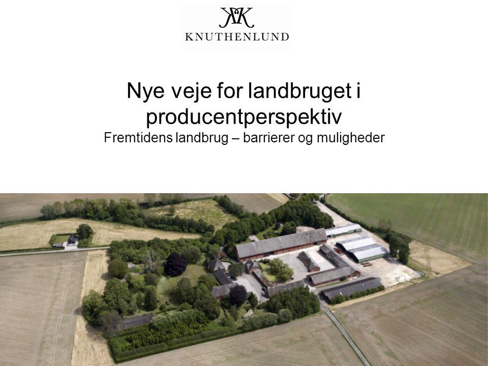 Nye veje for landbruget i producentperspektiv Fremtidens landbrug – barrierer og muligheder