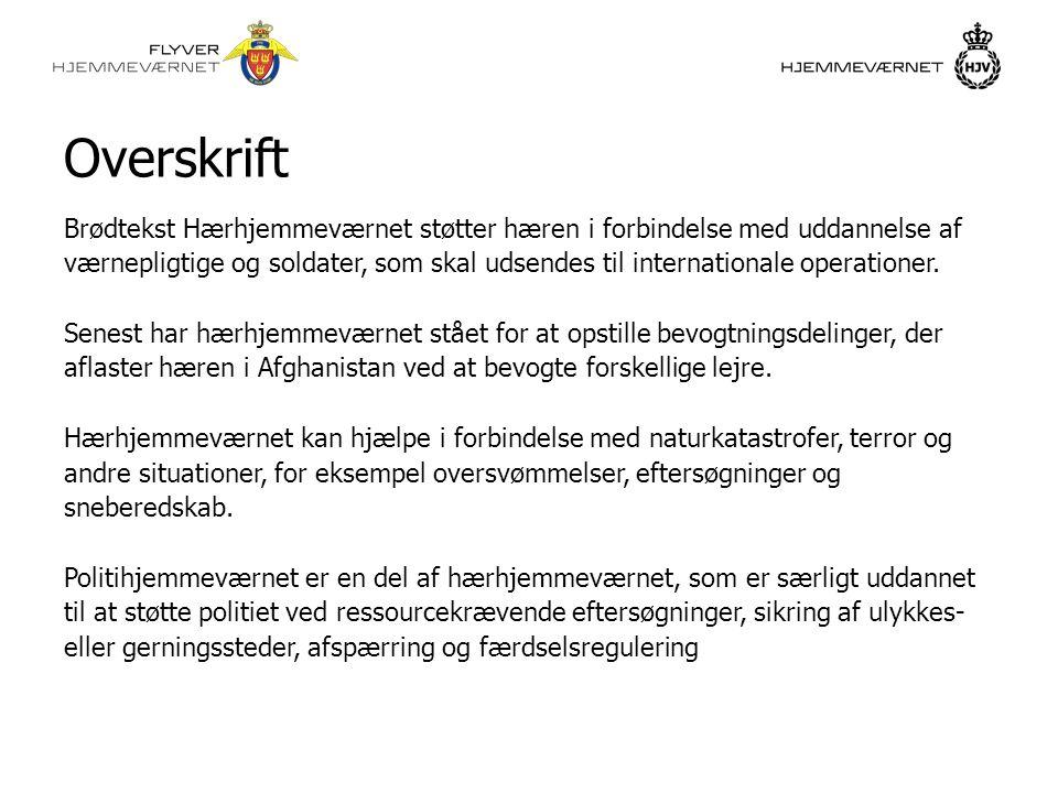 Overskrift Brødtekst Hærhjemmeværnet støtter hæren i forbindelse med uddannelse af værnepligtige og soldater, som skal udsendes til internationale operationer.