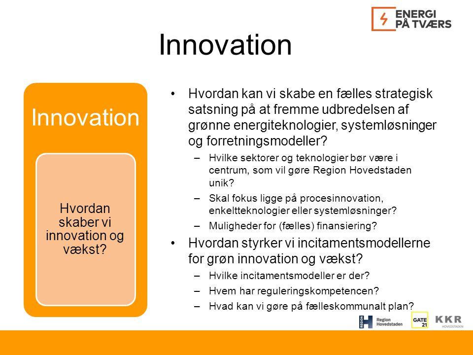 Innovation Hvordan kan vi skabe en fælles strategisk satsning på at fremme udbredelsen af grønne energiteknologier, systemløsninger og forretningsmodeller.