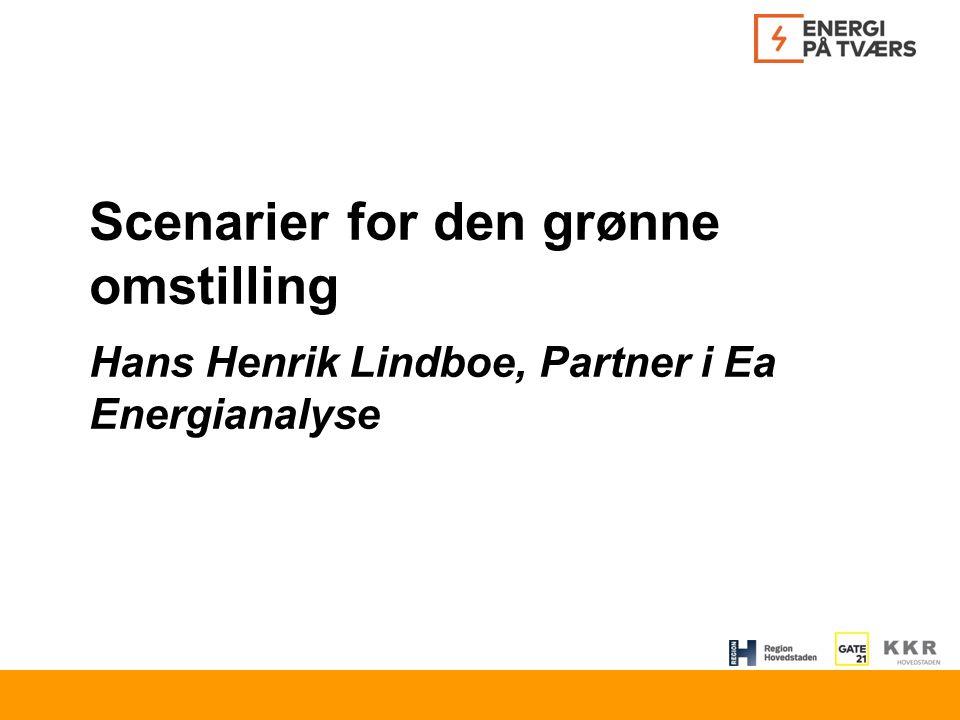 Scenarier for den grønne omstilling Hans Henrik Lindboe, Partner i Ea Energianalyse