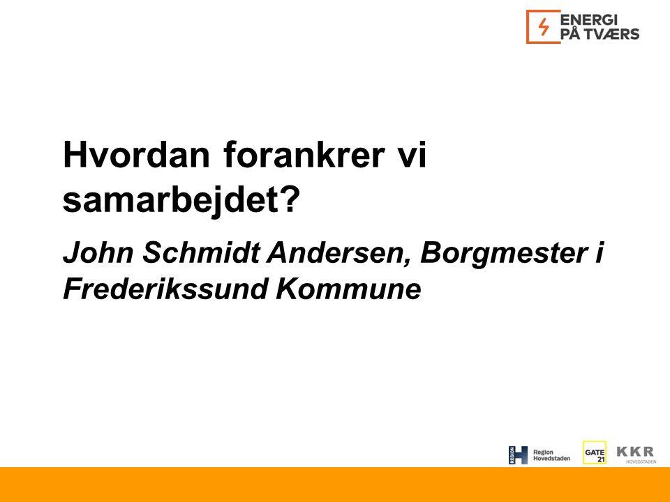 Hvordan forankrer vi samarbejdet John Schmidt Andersen, Borgmester i Frederikssund Kommune