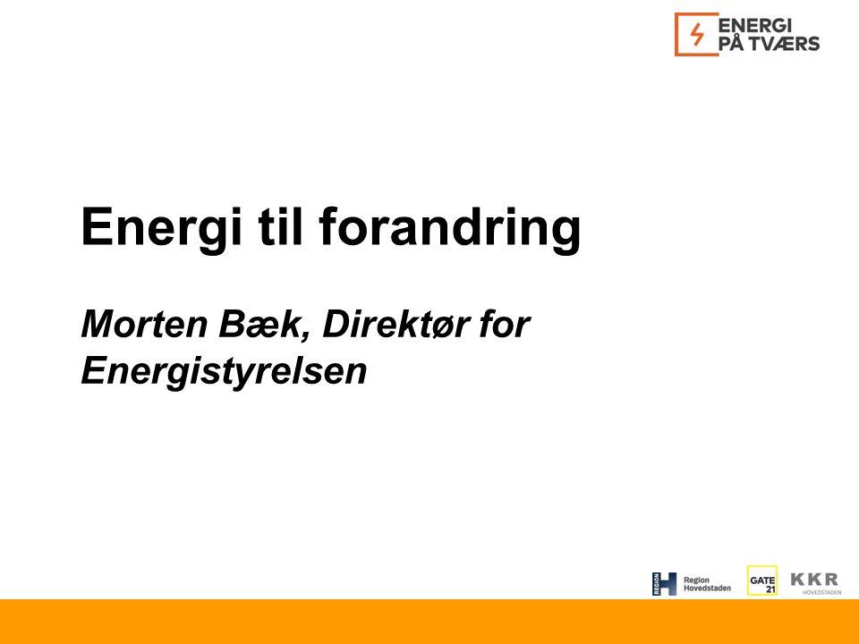 Energi til forandring Morten Bæk, Direktør for Energistyrelsen