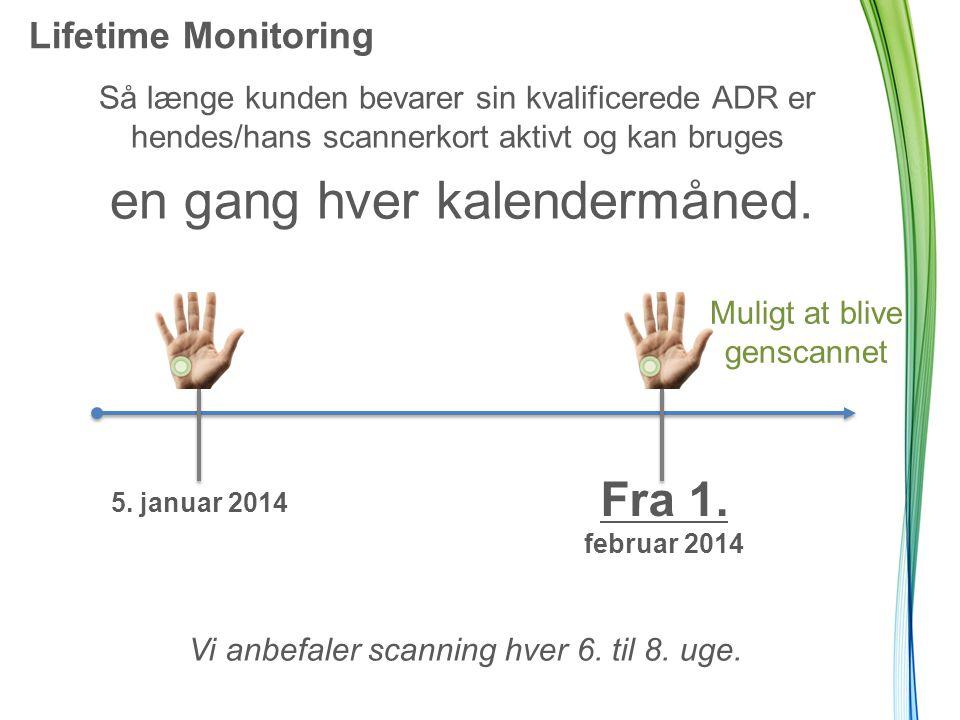 Lifetime Monitoring Så længe kunden bevarer sin kvalificerede ADR er hendes/hans scannerkort aktivt og kan bruges en gang hver kalendermåned.