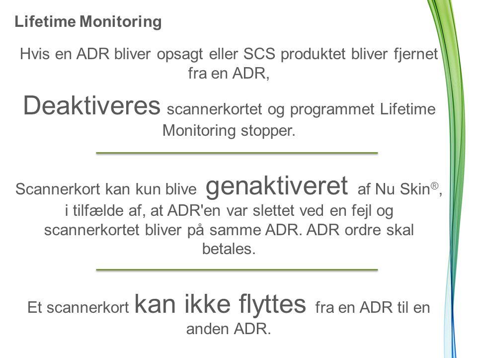 Lifetime Monitoring Hvis en ADR bliver opsagt eller SCS produktet bliver fjernet fra en ADR, Deaktiveres scannerkortet og programmet Lifetime Monitoring stopper.