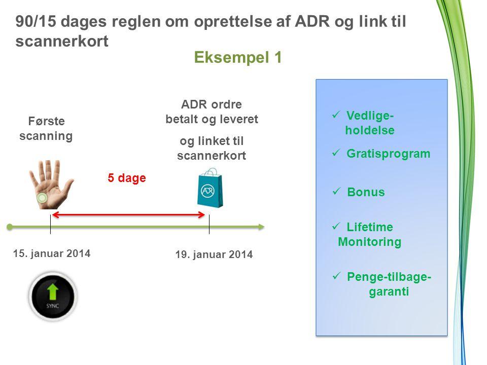 90/15 dages reglen om oprettelse af ADR og link til scannerkort Eksempel 1 Første scanning 5 dage ADR ordre betalt og leveret og linket til scannerkort 15.