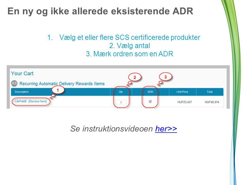 En ny og ikke allerede eksisterende ADR 1.Vælg et eller flere SCS certificerede produkter 2.