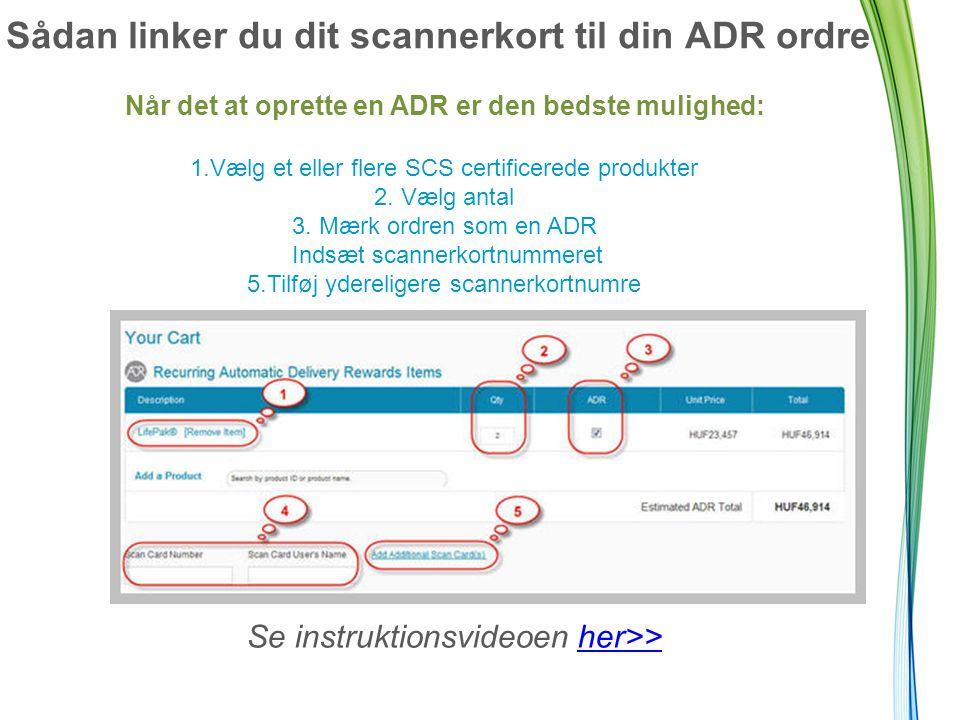 Sådan linker du dit scannerkort til din ADR ordre Når det at oprette en ADR er den bedste mulighed: 1.Vælg et eller flere SCS certificerede produkter 2.