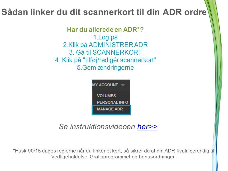 Sådan linker du dit scannerkort til din ADR ordre Har du allerede en ADR*.