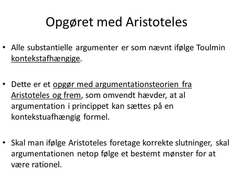 Opgøret med Aristoteles Alle substantielle argumenter er som nævnt ifølge Toulmin kontekstafhængige.