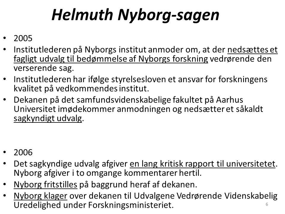 66 Helmuth Nyborg-sagen 2005 Institutlederen på Nyborgs institut anmoder om, at der nedsættes et fagligt udvalg til bedømmelse af Nyborgs forskning vedrørende den verserende sag.