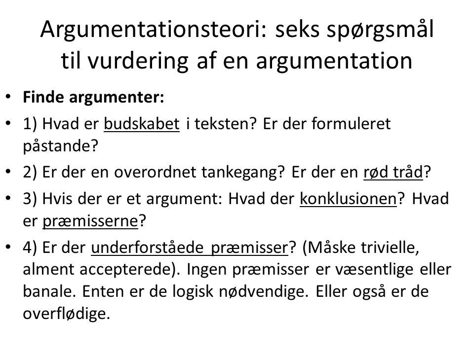 Argumentationsteori: seks spørgsmål til vurdering af en argumentation Finde argumenter: 1) Hvad er budskabet i teksten.