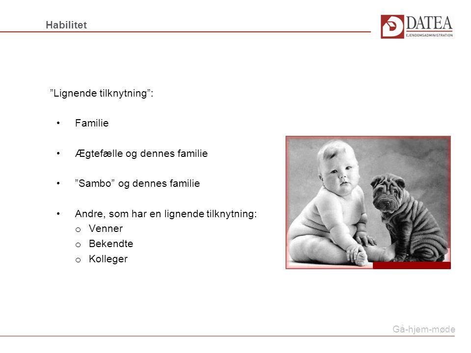 Lignende tilknytning : Familie Ægtefælle og dennes familie Sambo og dennes familie Andre, som har en lignende tilknytning: o Venner o Bekendte o Kolleger Habilitet Gå-hjem-møde