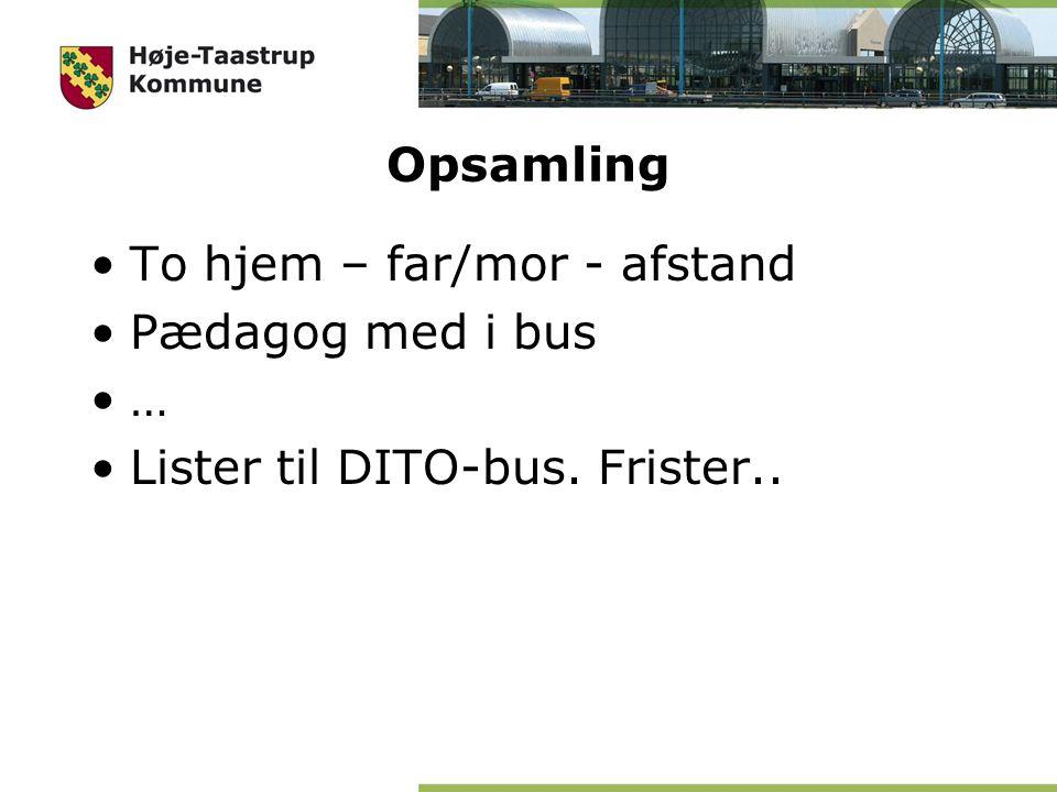 Opsamling To hjem – far/mor - afstand Pædagog med i bus … Lister til DITO-bus. Frister..