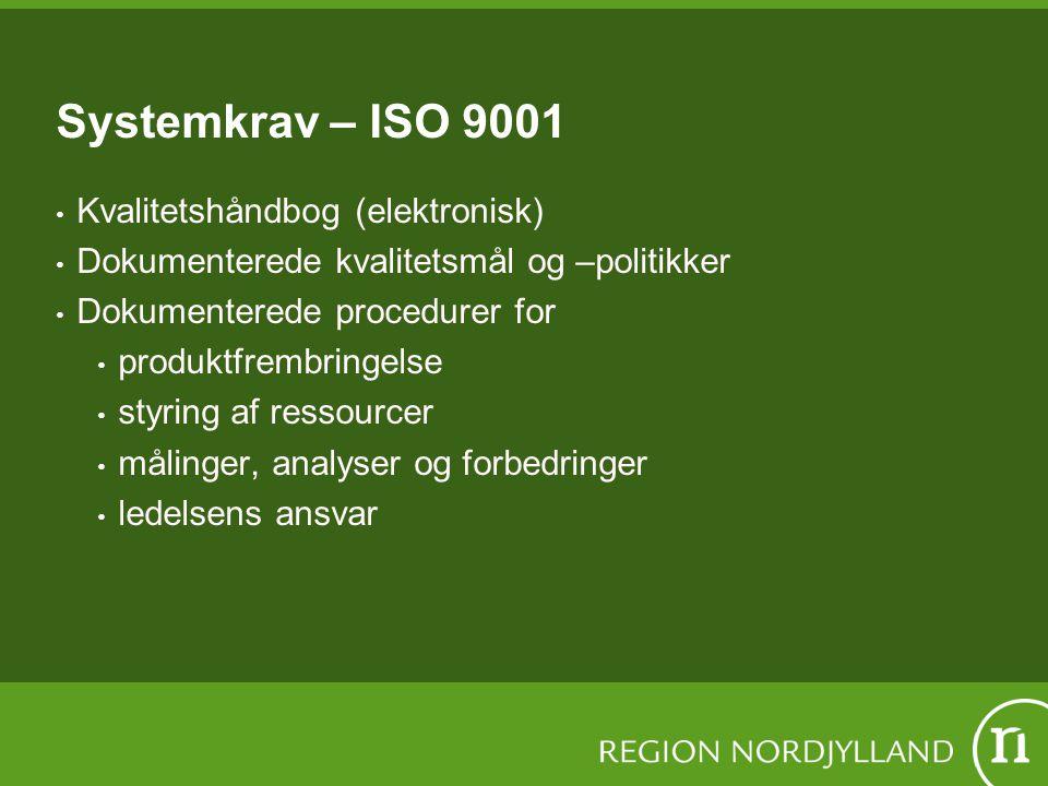 Systemkrav – ISO 9001 Kvalitetshåndbog (elektronisk) Dokumenterede kvalitetsmål og –politikker Dokumenterede procedurer for produktfrembringelse styring af ressourcer målinger, analyser og forbedringer ledelsens ansvar