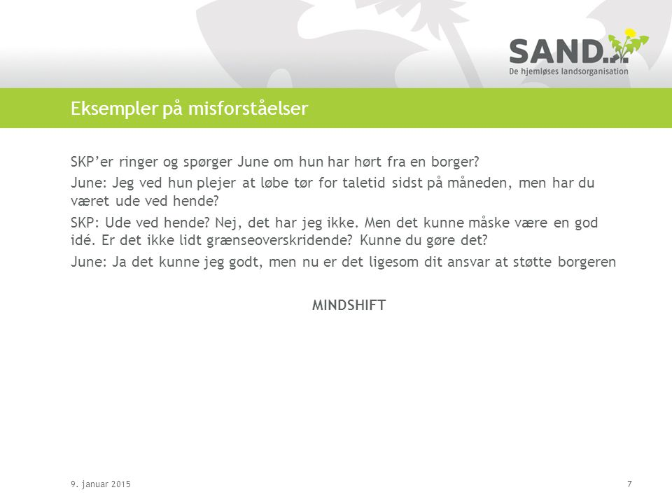 Eksempler på misforståelser SKP'er ringer og spørger June om hun har hørt fra en borger.