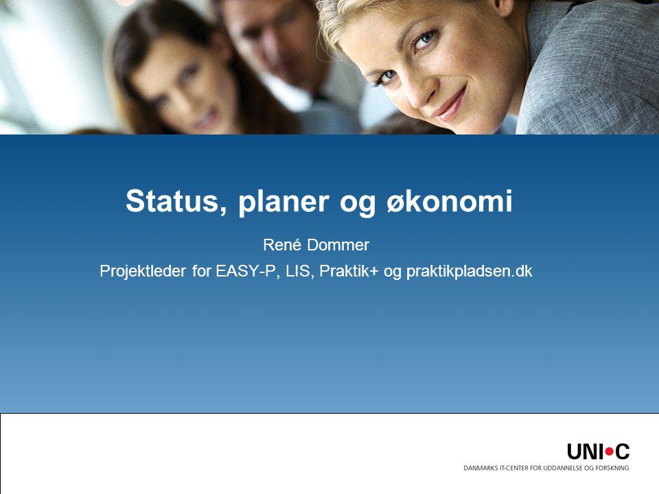 René Dommer Projektleder for EASY-P, LIS, Praktik+ og praktikpladsen.dk Status, planer og økonomi