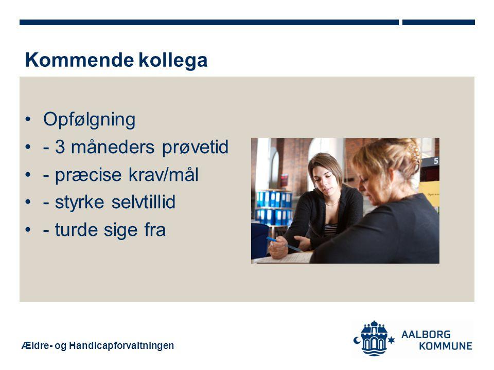 Ældre- og Handicapforvaltningen Opfølgning - 3 måneders prøvetid - præcise krav/mål - styrke selvtillid - turde sige fra Kommende kollega