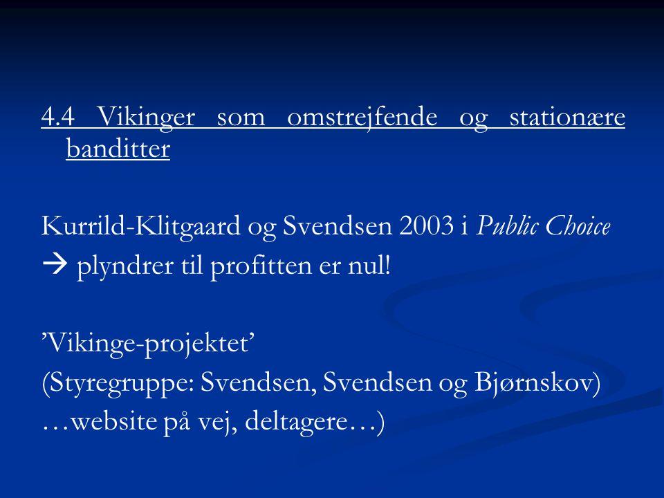4.4 Vikinger som omstrejfende og stationære banditter Kurrild-Klitgaard og Svendsen 2003 i Public Choice  plyndrer til profitten er nul.