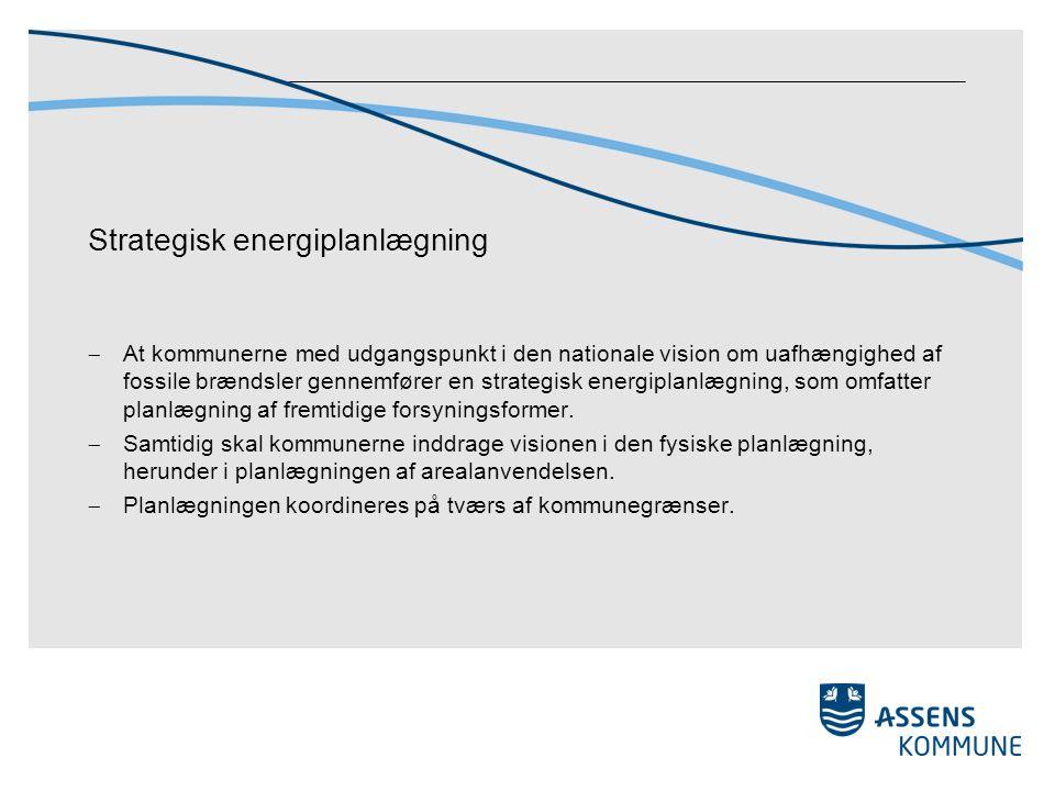 Strategisk energiplanlægning  At kommunerne med udgangspunkt i den nationale vision om uafhængighed af fossile brændsler gennemfører en strategisk energiplanlægning, som omfatter planlægning af fremtidige forsyningsformer.