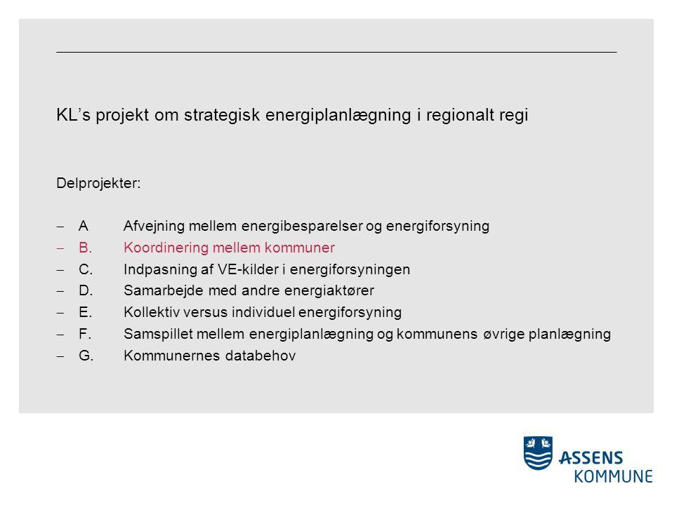 KL's projekt om strategisk energiplanlægning i regionalt regi Delprojekter:  AAfvejning mellem energibesparelser og energiforsyning  B.Koordinering mellem kommuner  C.