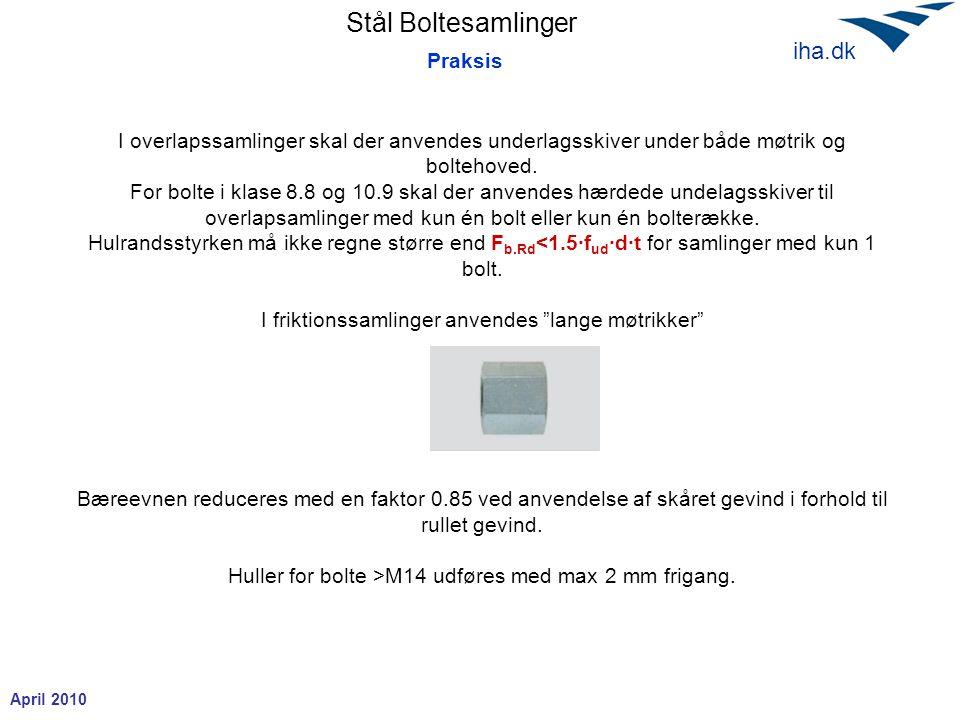 Stål Boltesamlinger April 2010 iha.dk I overlapssamlinger skal der anvendes underlagsskiver under både møtrik og boltehoved.