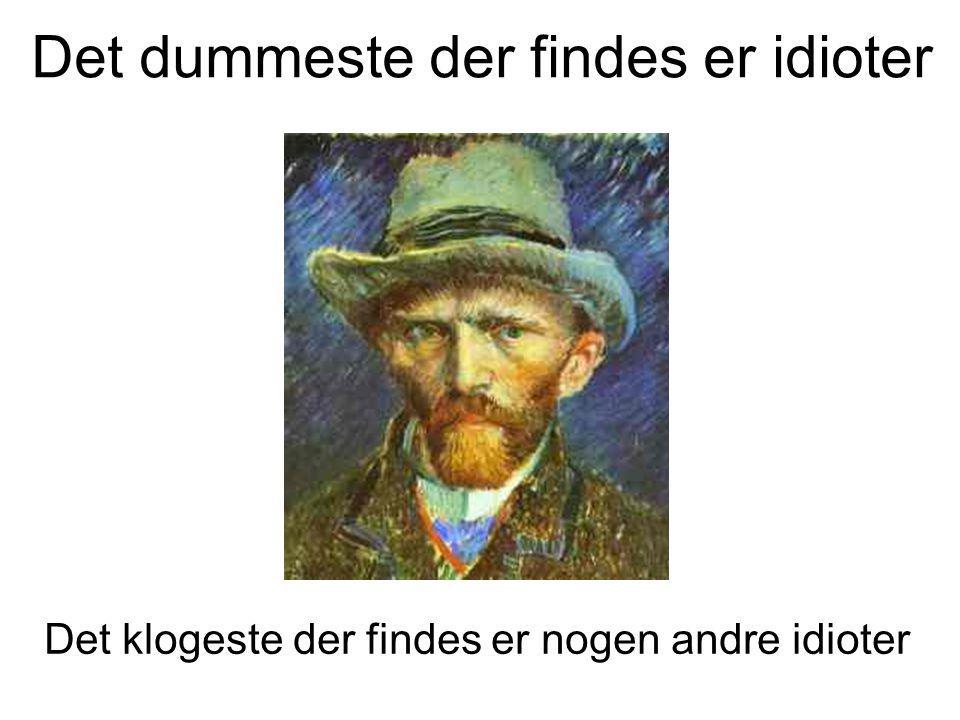 Det dummeste der findes er idioter Det klogeste der findes er nogen andre idioter