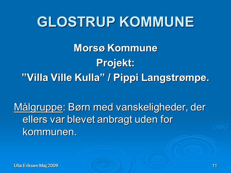 Ulla Eriksen Maj 200911 GLOSTRUP KOMMUNE Morsø Kommune Projekt: Villa Ville Kulla / Pippi Langstrømpe.