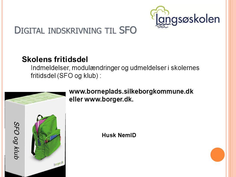 D IGITAL INDSKRIVNING TIL SFO Skolens fritidsdel Indmeldelser, modulændringer og udmeldelser i skolernes fritidsdel (SFO og klub) : www.borneplads.silkeborgkommune.dk eller www.borger.dk.