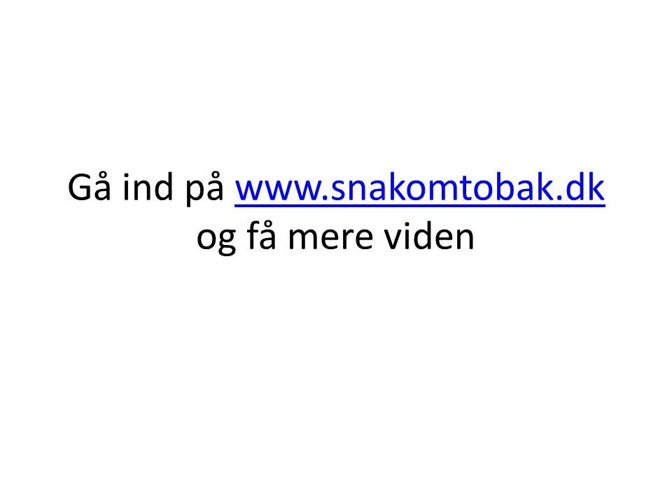 Gå ind på www.snakomtobak.dk og få mere videnwww.snakomtobak.dk