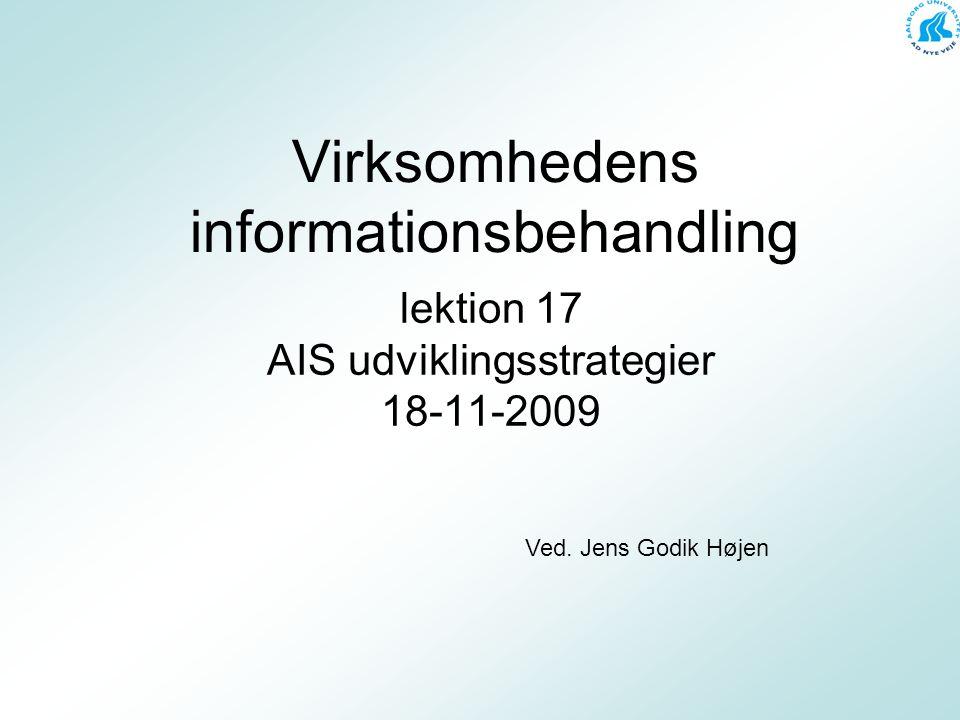 Virksomhedens informationsbehandling lektion 17 AIS udviklingsstrategier 18-11-2009 Ved.