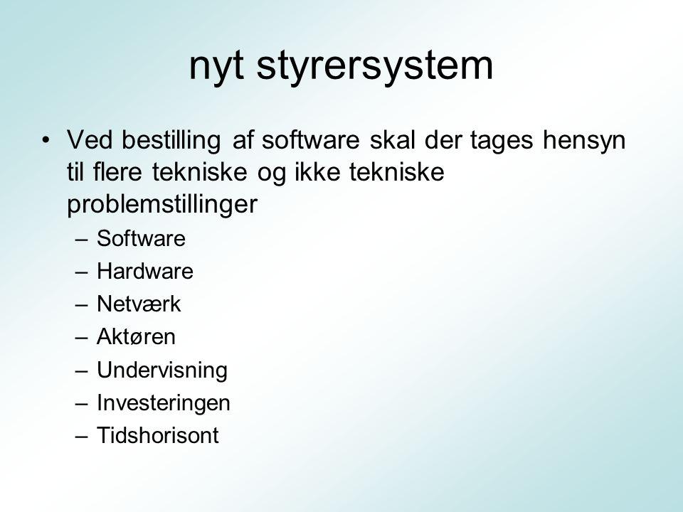 nyt styrersystem Ved bestilling af software skal der tages hensyn til flere tekniske og ikke tekniske problemstillinger –Software –Hardware –Netværk –Aktøren –Undervisning –Investeringen –Tidshorisont