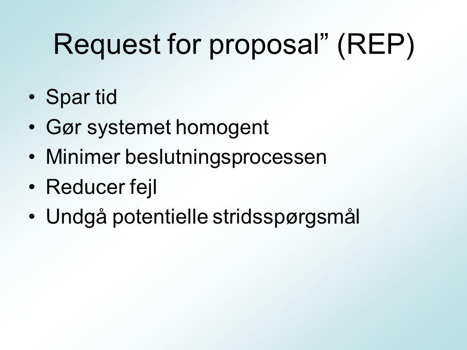 Request for proposal (REP) Spar tid Gør systemet homogent Minimer beslutningsprocessen Reducer fejl Undgå potentielle stridsspørgsmål