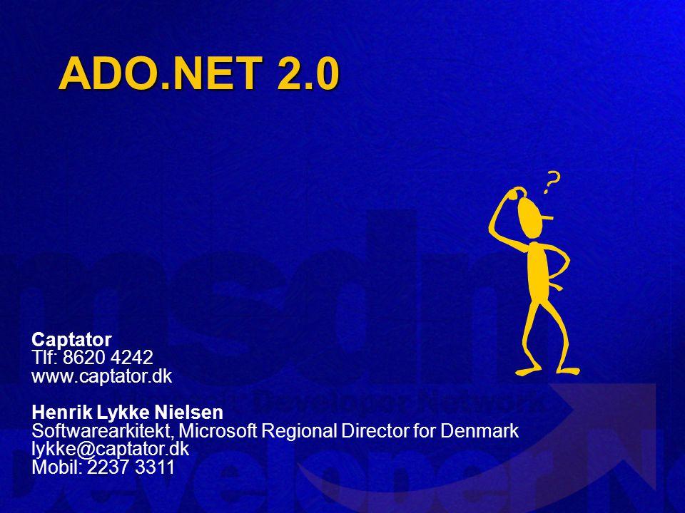 ADO.NET 2.0 Captator Tlf: 8620 4242 www.captator.dk Henrik Lykke Nielsen Softwarearkitekt, Microsoft Regional Director for Denmark lykke@captator.dk Mobil: 2237 3311