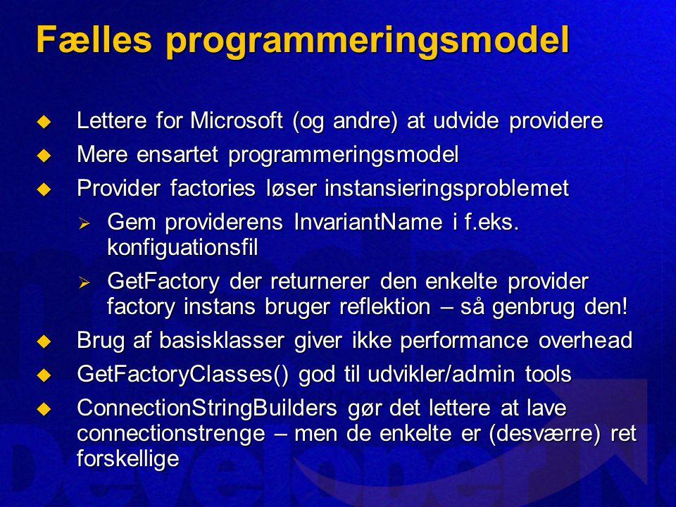 Fælles programmeringsmodel  Lettere for Microsoft (og andre) at udvide providere  Mere ensartet programmeringsmodel  Provider factories løser instansieringsproblemet  Gem providerens InvariantName i f.eks.