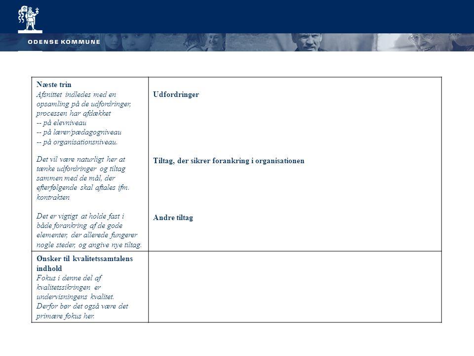 Næste trin Afsnittet indledes med en opsamling på de udfordringer, processen har afdækket - - på elevniveau - - på lærer/pædagogniveau - - på organisationsniveau.