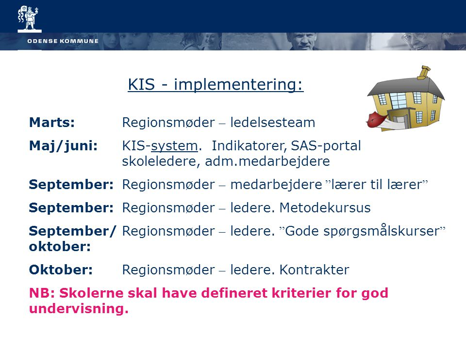 KIS - implementering: Marts: Regionsmøder – ledelsesteam Maj/juni: KIS-system.