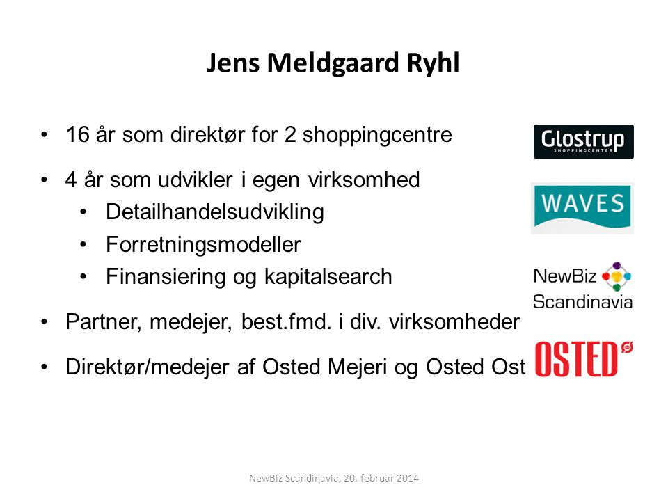Jens Meldgaard Ryhl 16 år som direktør for 2 shoppingcentre 4 år som udvikler i egen virksomhed Detailhandelsudvikling Forretningsmodeller Finansiering og kapitalsearch Partner, medejer, best.fmd.
