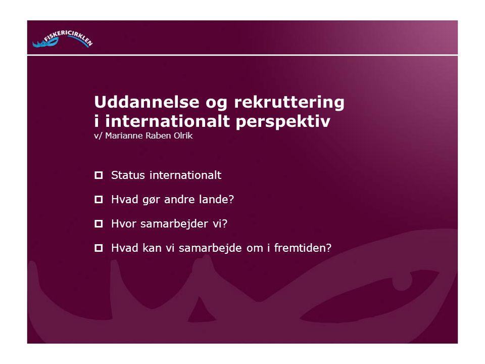 Uddannelse og rekruttering i internationalt perspektiv v/ Marianne Raben Olrik  Status internationalt  Hvad gør andre lande.
