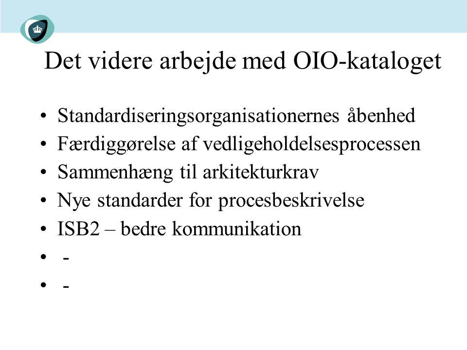 Det videre arbejde med OIO-kataloget Standardiseringsorganisationernes åbenhed Færdiggørelse af vedligeholdelsesprocessen Sammenhæng til arkitekturkrav Nye standarder for procesbeskrivelse ISB2 – bedre kommunikation -