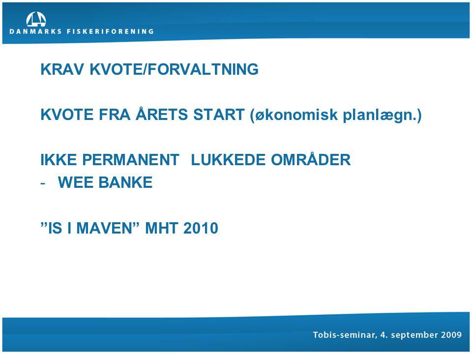 KRAV KVOTE/FORVALTNING KVOTE FRA ÅRETS START (økonomisk planlægn.) IKKE PERMANENT LUKKEDE OMRÅDER -WEE BANKE IS I MAVEN MHT 2010