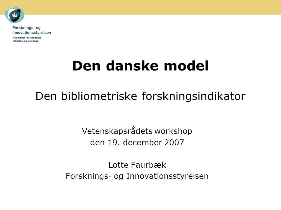 Den danske model Den bibliometriske forskningsindikator Vetenskapsrådets workshop den 19.