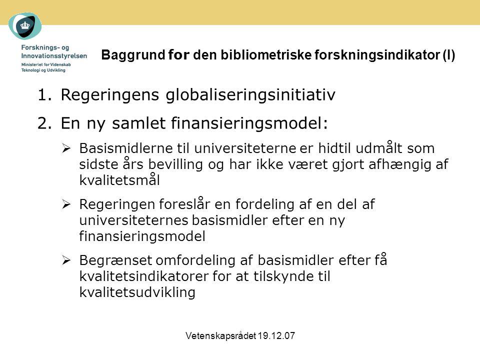 Vetenskapsrådet 19.12.07 Baggrund for den bibliometriske forskningsindikator (I) 1.