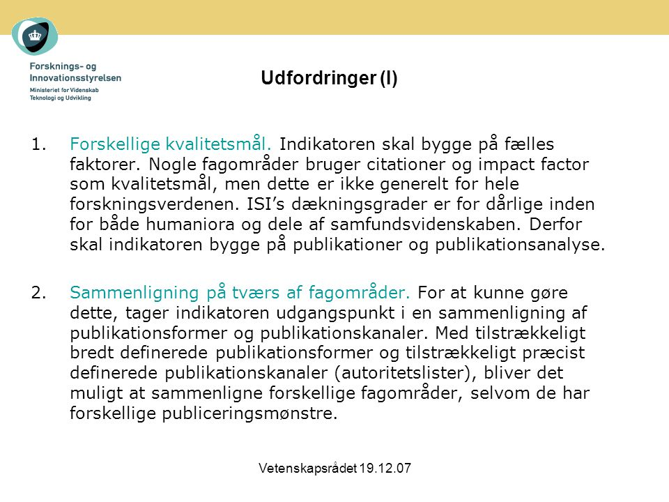 Vetenskapsrådet 19.12.07 Udfordringer (I) 1.Forskellige kvalitetsmål.