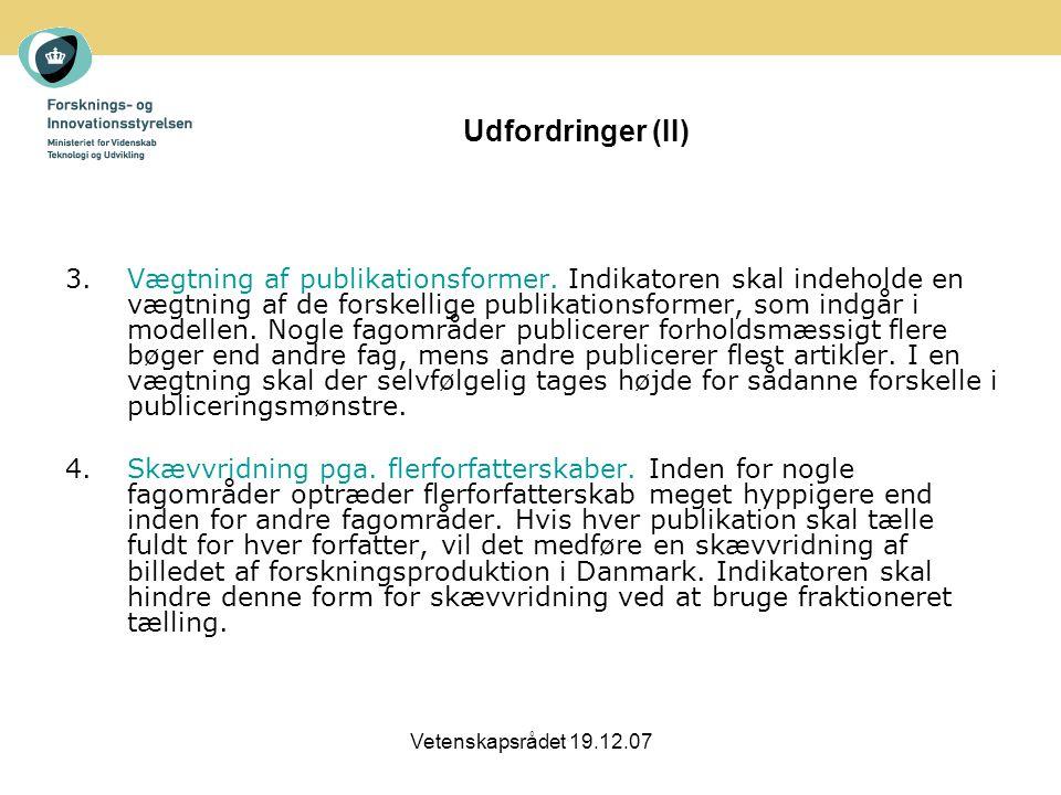 Vetenskapsrådet 19.12.07 Udfordringer (II) 3.Vægtning af publikationsformer.