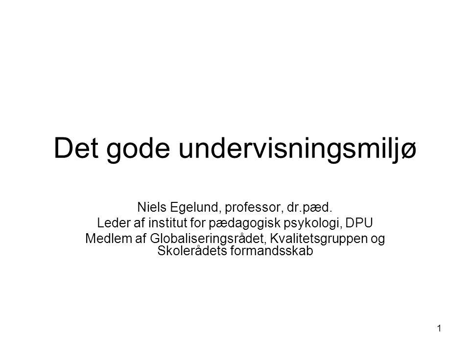 1 Det gode undervisningsmiljø Niels Egelund, professor, dr.pæd.