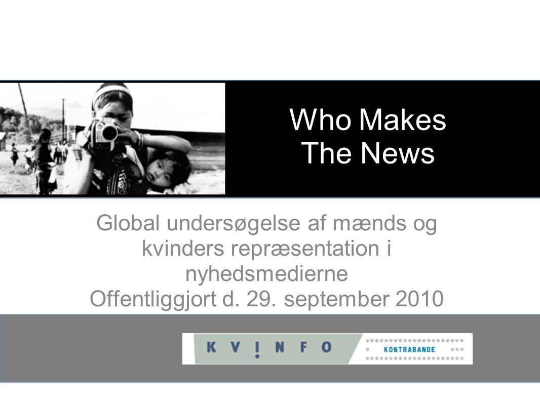Who Makes The News Global undersøgelse af mænds og kvinders repræsentation i nyhedsmedierne Offentliggjort d.