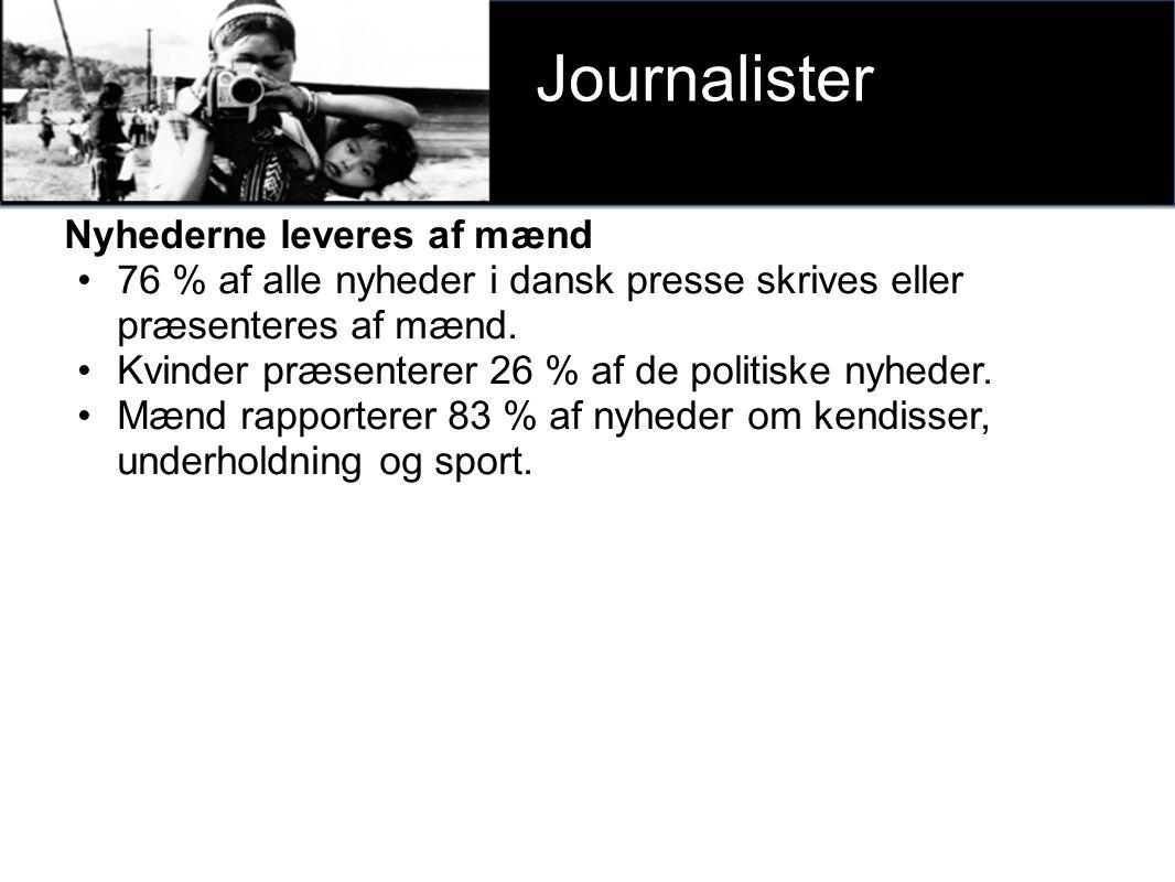 v Journalister Nyhederne leveres af mænd 76 % af alle nyheder i dansk presse skrives eller præsenteres af mænd.