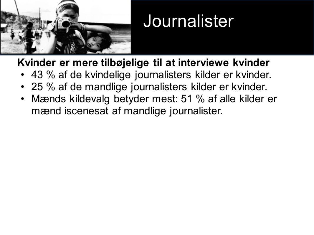 v Journalister Kvinder er mere tilbøjelige til at interviewe kvinder 43 % af de kvindelige journalisters kilder er kvinder.